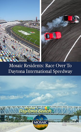 Mosaic Residents: Race Over To Daytona International Speedway